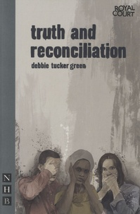 Debbie Tucker Green - Truth and Reconciliation.