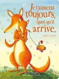 Debi Gliori - Je t'aimerai toujours, quoi qu'il arrive....
