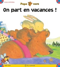 Debi Gliori - On part en vacances !.