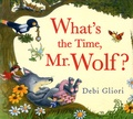 Debi Gliori - What's the Time, Mr. Wolf ?.