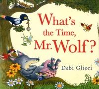 Debi Gliori - What's the Time, Mr. Wolf ?.