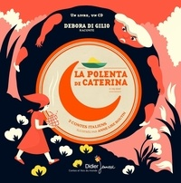Debora Di Gilio et Anne-Lise Boutin - La Polenta de Caterina & Coq doré. 1 CD audio