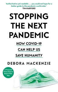 Debora MacKenzie - COVID-19 - The Pandemic that Never Should Have Happened, and How to Stop the Next One.