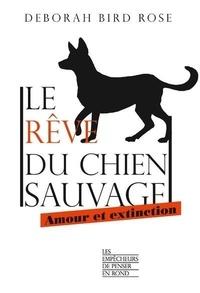 Deborah Bird Rose - Le rêve du chien sauvage - Amour et extinction.
