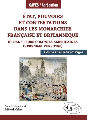 Deborah Cohen - Etat, pouvoirs et contestations dans les monarchies française et britannique et dans leurs colonies américaines (vers 1640-vers 1780) - Cours et sujets corrigés.