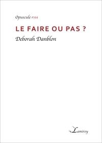 Deborah Danblon - Le faire ou pas ?.