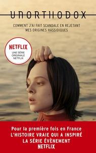 Deborah Feldman - Unorthodox : L'autobiographie à l'origine de la série Netflix.