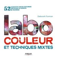 Deborah Forman - Labo couleur et techniques mixtes - 52 exercices pour explorer couleurs et effets de matière.
