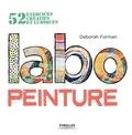 Deborah Forman - Labo peinture - 52 exercices créatifs et ludiques.