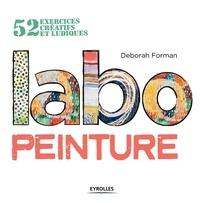 Labo peinture- 52 exercices créatifs et ludiques - Deborah Forman |
