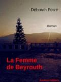 Déborah Fotzé - La femme de Beyrouth.