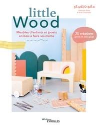 Deborah Gintz et Axel Tissandier - Little Wood - Meubles d'enfants et jouets à faire soi-même.