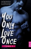 Deborah Guérand - You Only Love Once - Tome 1.