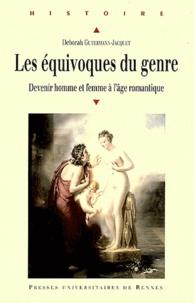 Deborah Gutermann-Jacquet - Les équivoques du genre - Devenir homme et femme à l'âge romantique.