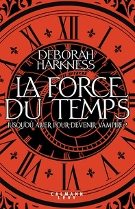 Deborah Harkness - La force du temps.