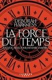 Deborah Harkness - La force du temps.