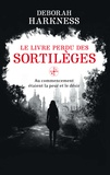 Deborah Harkness - Le Livre perdu des sortilèges - Au commencement étaient la peur et le désir.