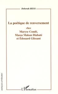 Deborah Hess - La poétique de renversement chez Maryse Condé, Massa Makan Diabaté et Edouard Glissant.