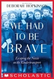 Deborah Hopkinson - We Had to Be Brave: Escaping the Nazis on the Kindertransport (Scholastic Focus).