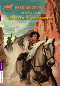 Deborah Kent - Sur la piste du pony express.