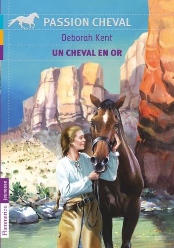 Deborah Kent - Un cheval en or.