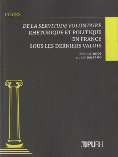 Déborah Knop et Jean Balsamo - De la servitude volontaire - Rhétorique et politique en France sous les derniers Valois.