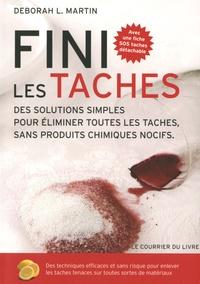 Deborah L Martin - Fini les taches - Des solutions simples pour éliminer toutes les taches, sans produits chimiques nocifs.