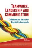 Deborah Lake et Krista Baerg - Teamwork, Leadership and Communication - Collaboration Basics for Health Professionals.