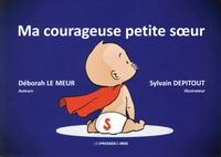 Déborah Le Meur et Sylvain Depitout - Ma courageuse petite soeur.
