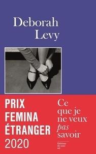 """Deborah Levy - Ce que je ne veux pas savoir - Une réponse au """"Pourquoi j'écris"""" de George Orwell (1946)."""