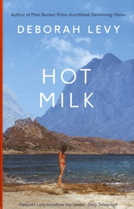 Deborah Levy - Hot Milk.