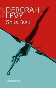 Deborah Levy - Sous l'eau.