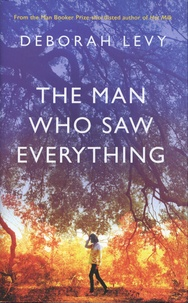 Deborah Levy - The Man Who Saw Everything.