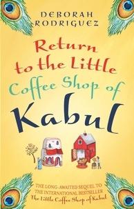 Deborah Rodriguez - Return to the Little Coffee Shop of Kabul.