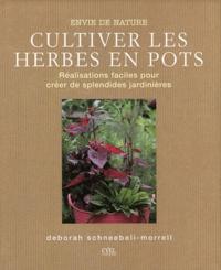 Deborah Schneebeli-Morrell - Cultiver les herbes en pots - Réalisations faciles pour créer de splendides jardinières.