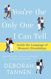 Deborah Tannen - You're the Only One I Can Tell - Inside the Language of Women's Friendships.