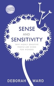 Deborah Ward - Sense and Sensitivity - Why Highly Sensitive People Are Wired for Wonder.