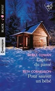 Debra Cowan et Beth Cornelison - Captive du passé - Pour sauver un bébé.