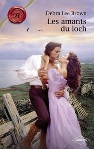 Debra Lee Brown - Les amants du loch (Harlequin Les Historiques).
