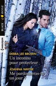 Debra Lee Brown et Joanna Wayne - Un inconnu pour protecteur - Me pardonneras-tu un jour ?.