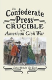 Debra Reddin van tuyll - The Confederate Press in the Crucible of the American Civil War.