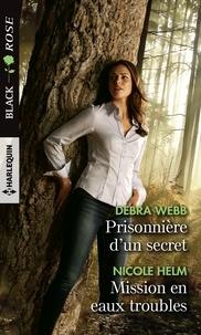 Debra Webb et Nicole Helm - Prisonnière d'un secret - Missions en eaux troubles.