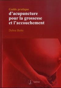 Debrah Betts - Guide pratique d'acupuncture pour la grossesse et l'accouchement.