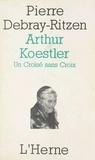 Debray-Ritzen - Arthur Koestler - Un croisé sans croix, essai psycho-biographique sur un contemporain capital.