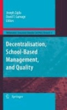 Joseph Zajda - Decentralisation, School-Based Management, and Quality.