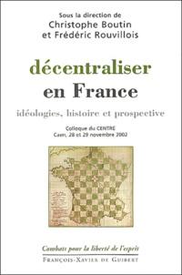 Frédéric Rouvillois - Décentraliser en France - Idéologies, histoire et prospective, Colloque du CENTRE, Caen, 28 et 29 novembre 2002.