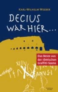 Decius war hier ... - Das Beste aus der römischen Graffiti-Szene.