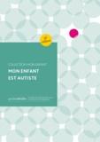 Déclic - Mon enfant est autiste - Santé, éducation, vie quotidienne.