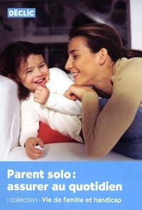 Déclic - Parent solo : assurer au quotidien.