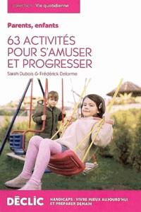 Déclic - Parents, enfants - 63 activités pour s'amuser et progresser.